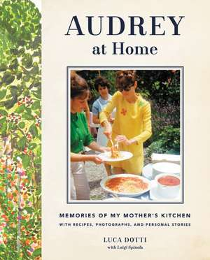Audrey at Home: Memories of My Mother's Kitchen de Luca Dotti