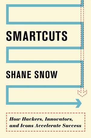 Smartcuts: How Hackers, Innovators, and Icons Accelerate Success de Shane Snow