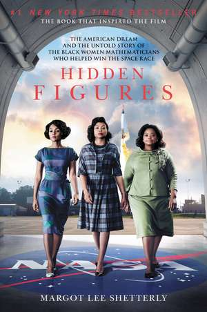 Hidden Figures: The American Dream and the Untold Story of the Black Women Mathematicians Who Helped Win the Space Race de Margot Lee Shetterly