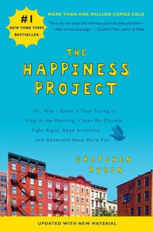 The Happiness Project (Revised Edition): Or, Why I Spent a Year Trying to Sing in the Morning, Clean My Closets, Fight Right, Read Aristotle, and Generally Have More Fun de Gretchen Rubin