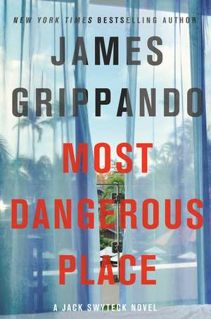 Most Dangerous Place: A Jack Swyteck Novel de James Grippando