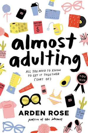 Almost Adulting: All You Need to Know to Get It Together (Sort Of) de Arden Rose