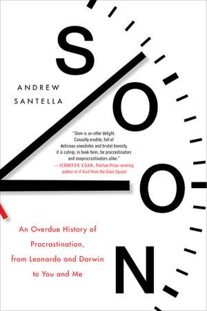 Soon: An Overdue History of Procrastination, from Leonardo and Darwin to You and Me de Andrew Santella