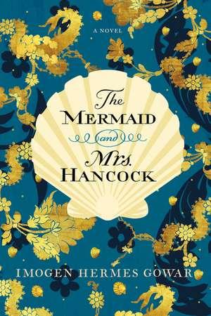 The Mermaid and Mrs. Hancock: A Novel de Imogen Hermes Gowar