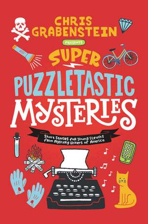 Super Puzzletastic Mysteries: Short Stories for Young Sleuths fromMystery Writers of America de Chris Grabenstein