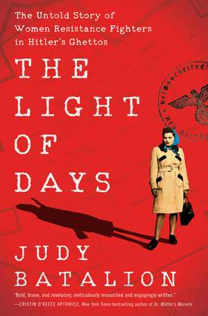 The Light of Days: The Untold Story of Women Resistance Fighters in Hitler's Ghettos de Judy Batalion