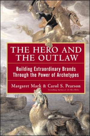 The Hero and the Outlaw: Building Extraordinary Brands Through the Power of Archetypes de Margaret Mark