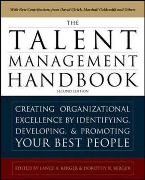 The Talent Management Handbook, Second Edition: Creating a Sustainable Competitive Advantage by Selecting, Developing, and Promoting the Best People de Lance Berger