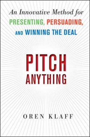 Pitch Anything: An Innovative Method for Presenting, Persuading, and Winning the Deal de Oren Klaff