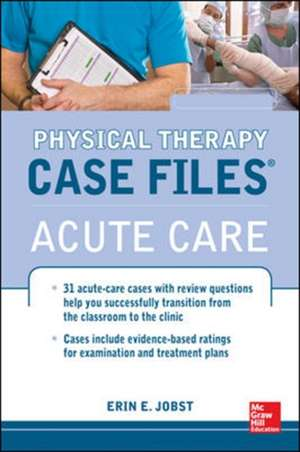 Physical Therapy Case Files: Acute Care de Erin Jobst