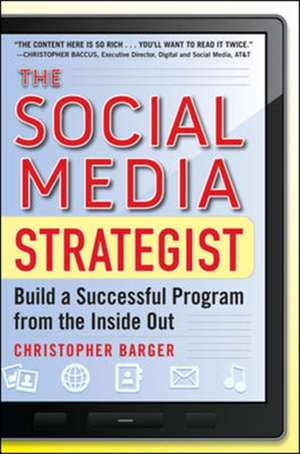 The Social Media Strategist:  Build a Successful Program from the Inside Out de Christopher Barger
