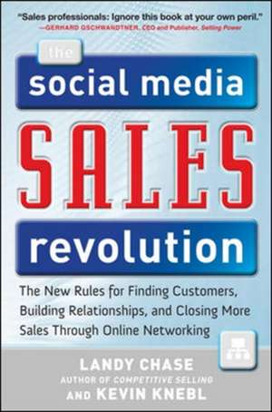 The Social Media Sales Revolution: The New Rules for Finding Customers, Building Relationships, and Closing More Sales Through Online Networking de Landy Chase
