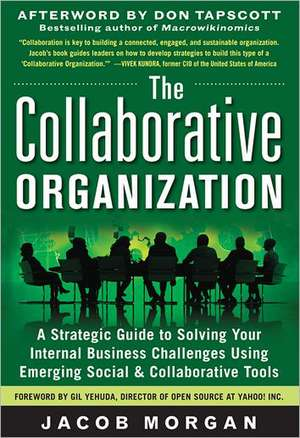 The Collaborative Organization: A Strategic Guide to Solving Your Internal Business Challenges Using Emerging Social and Collaborative Tools de Jacob Morgan