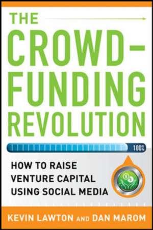 The Crowdfunding Revolution:  How to Raise Venture Capital Using Social Media de Kevin Lawton