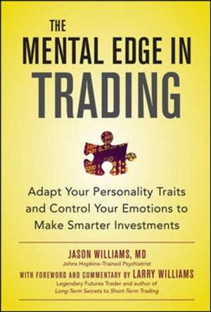 The Mental Edge in Trading : Adapt Your Personality Traits and Control Your Emotions to Make Smarter Investments de Jason Williams