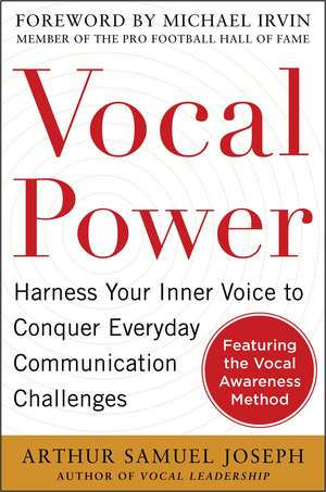Vocal Power: Harness Your Inner Voice to Conquer Everyday Communication Challenges, with a foreword by Michael Irvin de Arthur Samuel Joseph