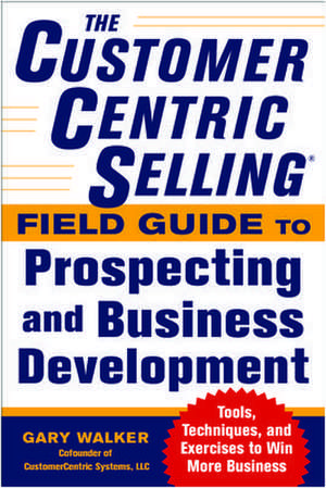 The Customercentric Selling Field Guide To Prospec