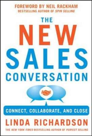 Changing the Sales Conversation: Connect, Collaborate, and Close de Linda Richardson