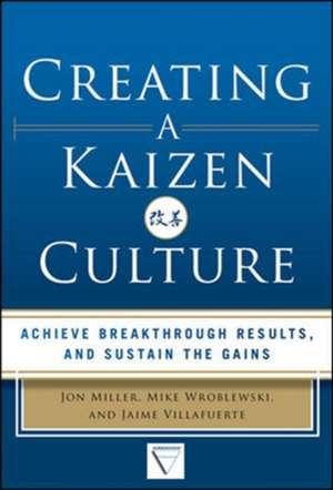 Creating a Kaizen Culture: Align the Organization, Achieve Breakthrough Results, and Sustain the Gains de Jon Miller