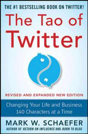 The Tao of Twitter, Revised and Expanded New Edition: Changing Your Life and Business 140 Characters at a Time de Mark Schaefer