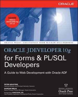 Oracle JDeveloper 10g for Forms & PL/SQL Developers: A Guide to Web Development with Oracle ADF de Peter Koletzke