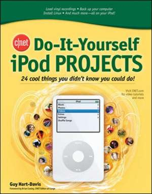 CNET Do-It-Yourself iPod Projects: 24 Cool Things You Didn't Know You Could Do! de Guy Hart-Davis