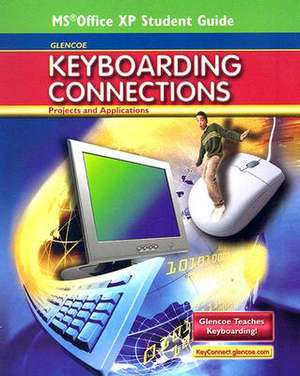 Glencoe Keyboarding Connections:  Projects and Applications, Office XP Student Guide de McGraw-Hill Education