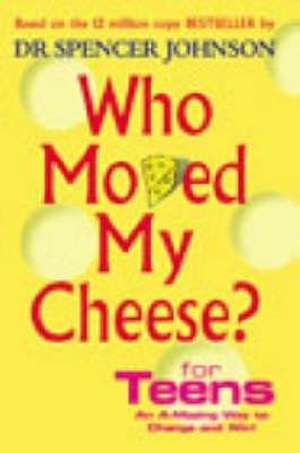 Johnson, S: Who Moved My Cheese For Teens de Spencer Johnson