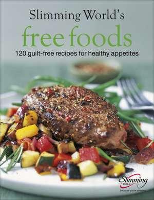 Free Foods:  Guilt-Free Food for Healthy Appetites de Slimming World