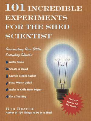 Beattie, R: 101 Incredible Experiments for the Shed Scientis imagine
