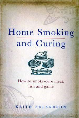Home Smoking and Curing de Keith Erlandson