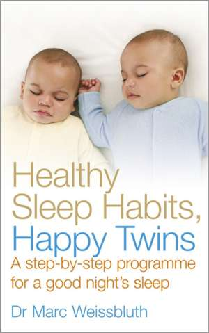 Healthy Sleep Habits, Happy Twins de Marc Weissbluth