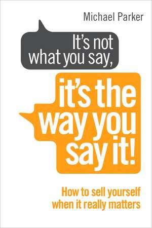 It's Not What You Say, It's The Way You Say It! de Michael Parker
