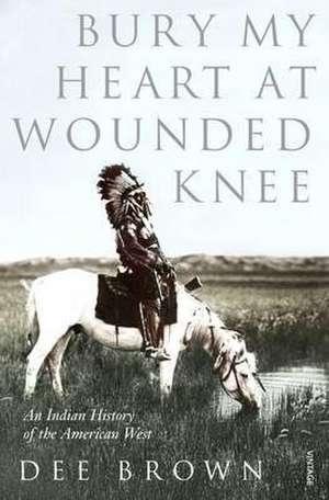 Bury My Heart at Wounded Knee de Dee Brown