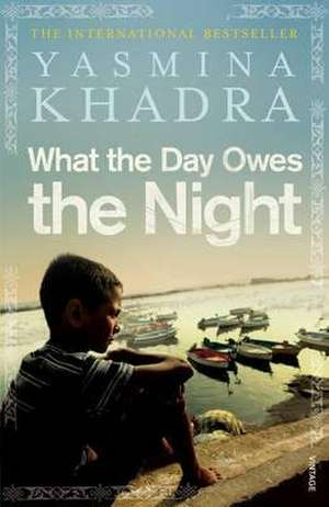 What the Day Owes the Night de Yasmina Khadra