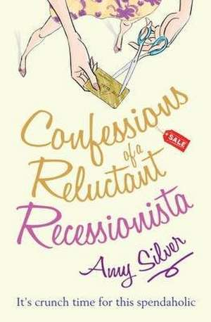 Confessions of a Reluctant Recessionista de Amy Silver
