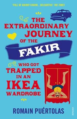 The Extraordinary Journey of the Fakir who got Trapped in an Ikea Wardrobe de Romain Puertolas