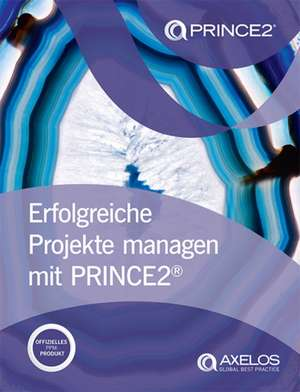 Erfolgreiche projekte managen mit PRINCE2 [German print version of Managing successful projects with PRINCE2] de AXELOS