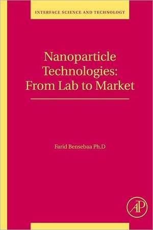 Nanoparticle Technologies: From Lab to Market de Farid Bensebaa