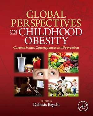Global Perspectives on Childhood Obesity: Current Status, Consequences and Prevention de Debasis Bagchi