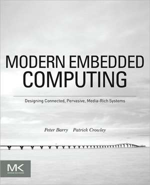 Modern Embedded Computing: Designing Connected, Pervasive, Media-Rich Systems de Peter Barry