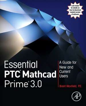 Essential PTC® Mathcad Prime® 3.0: A Guide for New and Current Users de Brent Maxfield