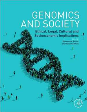 Genomics and Society: Ethical, Legal, Cultural and Socioeconomic Implications de Dhavendra Kumar