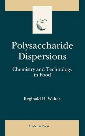 Polysaccharide Dispersions: Chemistry and Technology in Food de Reginald H. Walter