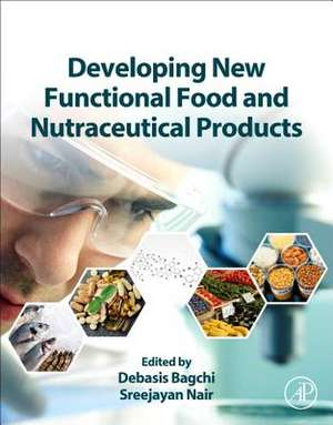 Developing New Functional Food and Nutraceutical Products de Debasis Bagchi