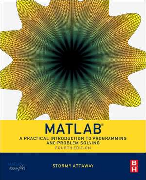 MATLAB: A Practical Introduction to  Programming and Problem Solving de Stormy Attaway