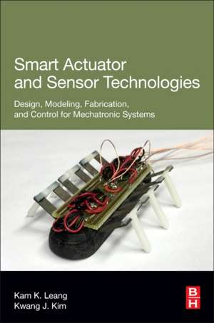 Smart Actuator and Sensor Technologies: Design, Modeling, Fabrication, and Control for Mechatronic Systems de Kam K Leang