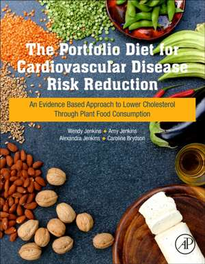 The Portfolio Diet for Cardiovascular Disease Risk Reduction: An Evidence Based Approach to Lower Cholesterol through Plant Food Consumption de Wendy Jenkins