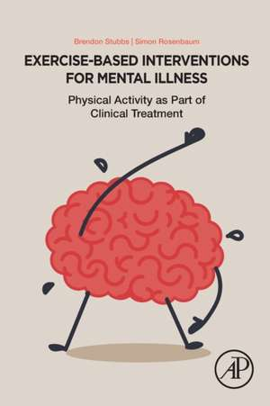 Exercise-Based Interventions for Mental Illness: Physical Activity as Part of Clinical Treatment de Brendon Stubbs
