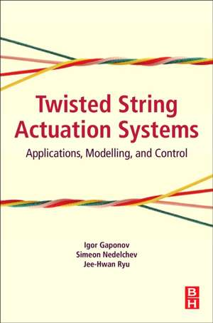 Twisted String Actuation Systems: Applications, Modelling, and Control de Gaponov Igor